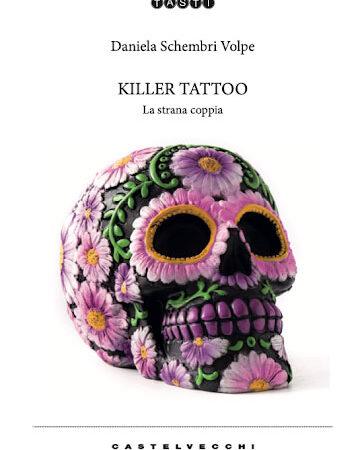 Killer Tattoo: la strana coppia di Daniela Schembri Volpe